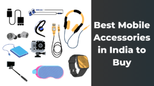 Read more about the article Best Mobile Accessories in India to Buy | 2021