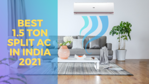 Read more about the article Best 1.5 Ton Split AC in India April 2021