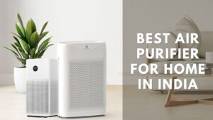 Read more about the article Best Air Purifier for Home in India | Big Brands 2021